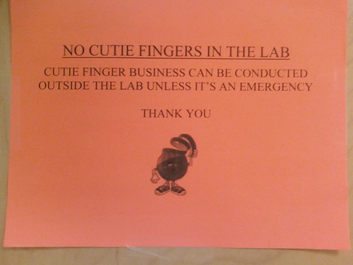 NO CUTIE FINGERS IN THE LAB! CUTIE FINGER BUSINESS CAN BE CONDUCTED OUTSIDE THE LAB UNLESS IT'S AN EMERGENCY. THANK YOU.