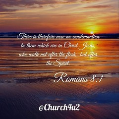 """Romans 8-1 """"There is therefore now no condemnation to them which are in Christ Jesus, who walk not after the flesh, but after the Spirit."""" (@CHURCH4U2) Tags: pic bible verse"""