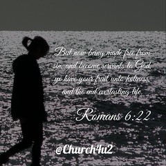 """Romans 6-22 """"But now being made free from sin, and become servants to God, ye have your fruit unto holiness, and the end everlasting life."""" (@CHURCH4U2) Tags: pic bible verse"""