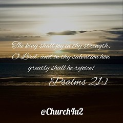 """Psalms 21-1 """"The king shall joy in thy strength, O Lord ; and in thy salvation how greatly shall he rejoice!"""" (@CHURCH4U2) Tags: pic bible verse"""
