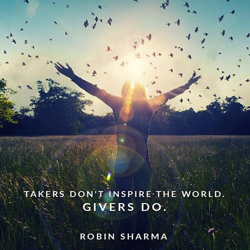 Takers don't inspire the world. Givers do.