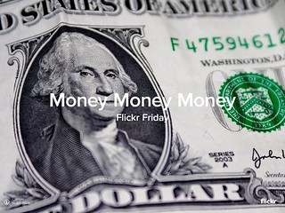 Flickr Friday: Money Money Money