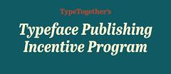Typeface Publishing Incentive Program (TypeTogether) Tags: typeface typedesign veronikaburian typetogether josscaglione wwwtypetogethercom typefacepublishingincentiveprogram