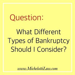 """Question: What Different Types of Bankruptcy Should I Consider? * There are four types of bankruptcy cases provides under the law: ** Chapter 7 is known as """"straight"""" bankruptcy or """"liquidation"""". It requires a debtor to give up property which exceeds cert (Michelotti and Associates, Ltd) Tags: chicago illinois divorce kanecounty lawyers attorney cookcounty lakecounty bankruptcy dupagecounty estateplanning willcounty assetprotection irsproblems chicagoattorney foreclosuredefense chicagolawfirm estateplanningchicago josephmichelotti michelottilawfirm"""