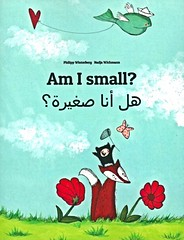 Am I Small? [English and Arabic] (Vernon Barford School Library) Tags: new fiction english animals reading book high library libraries small reads books arabic read paperback size cover junior novel covers bookcover middle vernon philipp sizes recent bookcovers wichmann bilingual paperbacks nadja esl novels fictional picturebooks winterberg barford philippwinterberg ell englishasasecondlanguage softcover languagearts arabiclanguage vernonbarford englishlanguagelearners softcovers foreignlanguagestudy picturebooksforchildren 9781499506792 nadjawichmann