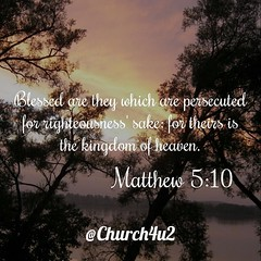 """Matthew 5-10 """"Blessed are they which are persecuted for righteousness' sake: for theirs is the kingdom of heaven."""" (@CHURCH4U2) Tags: pic bible verse"""