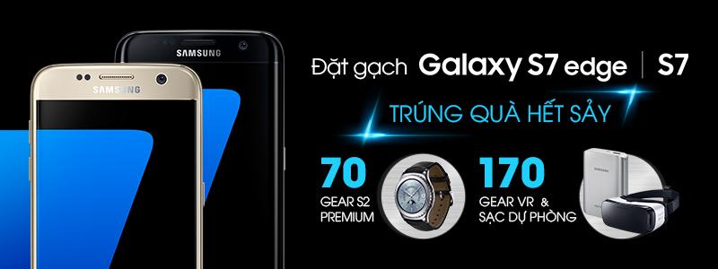 Đặt gạch Samsung Galaxy S7/S7 edge - Cơ hội trúng 240 suất quà tặng trị giá hơn 1,2 tỷ