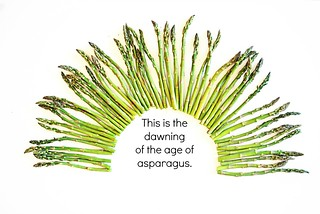 This is the dawning of the age of asparagus....