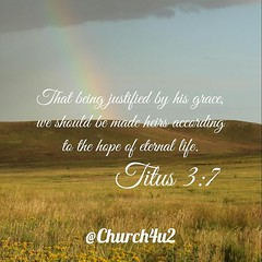 """Titus 3-7 """"That being justified by his grace, we should be made heirs according to the hope of eternal life."""" (@CHURCH4U2) Tags: pic bible verse"""