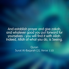 And establish prayer and give zakah, and whatever good you put forward for yourselves - you will find it with Allah. Indeed, Allah of what you do, is Seeing. (Do Not Forget Allah) Tags: world life color english writing word book truth flickr peace message muslim islam text faith think feel culture lifestyle quotes bengal bangladesh prophet bangla allah jannah islamic quran verse surah bengali surat bangladeshi bukhari zikir hadith jahannam zikr dhikr ayat  monochorome  ayats namesofallah flickraward sahih  asmaulhusna bookofallah islamicquotes