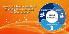 Omnichannel Can Be An Emerging Retail Necessity For eCommerce (danielmaclen) Tags: ecommerce development solution necessity retailer ecommmerce omnichannel