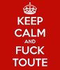 "keep calm and fuck toute <a style=""margin-left:10px; font-size:0.8em;"" href=""http://www.flickr.com/photos/78655115@N05/24745469515/"" target=""_blank"">@flickr</a>"