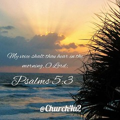 """Psalms 5-3 """"My voice shalt thou hear in the morning, O Lord;"""" (@CHURCH4U2) Tags: pic bible verse"""