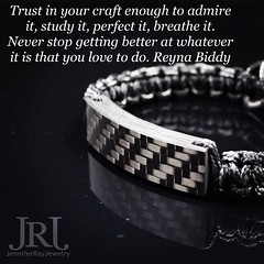 Trust in your craft enough to admire it, study it, perfect it, breathe it. Never stop getting better at whatever it is that you love to do. Reyna Biddy #wisdomwednesday #wisdom #jrj #carbonfiber #jenniferrayjewelry #motivation (JenniferRay.com) Tags: ray jennifer jewelry carbon custom fiber exclusive paracord jrj instagram