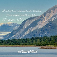 """Psalms 121-1 """"I will lift up mine eyes unto the hills, from whence cometh my help."""" (@CHURCH4U2) Tags: pic bible verse"""