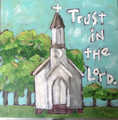 Little White Church of Trust (Art by Trish Jones (theOldPostRoad)) Tags: life white art church by rural painting landscape jones still artwork little folk trish country christian southern bible scripture verse