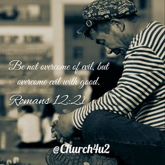 """Romans 12-21 """"Be not overcome of evil, but overcome evil with good."""" (@CHURCH4U2) Tags: pic bible verse"""