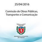 Comiss�o de Obras P�blicas, Transportes e Comunica��o 25.04.2016