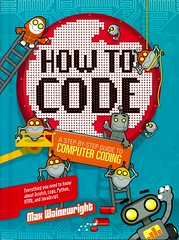 How to Code:  a Step-By-Step Guide to Computer Coding (Vernon Barford School Library) Tags: new school max computer logo reading book high code library libraries web internet hard reads computers books read cover programming program junior python covers guide bookcover language middle scratch vernon guides html recent bookcovers languages nonfiction coding coiled hardcover javascript codes coder coders barford coilbinding hardcovers coilbound wainewright coilbind 9781609928407 computerprogramlanguage computerprogramlanguages maxwainewright documentmarkuplanguage