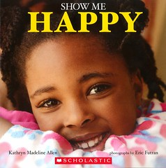 Show Me Happy (Vernon Barford School Library) Tags: new fiction happy reading book high eric allen library libraries reads books read paperback communication cover kathryn junior novel covers bookcover middle madeline vernon emotions recent bookcovers feelings paperbacks verse verses novels fictional picturebooks socialskills rhymes barford showme softcover rhyming socialthemes vernonbarford softcovers storiesinrhyme picturebooksforchildren futran storiesinverse 9780545905978 kathrynmadelineallen ericfutran