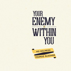 QuoteoftheDay 'Your enemy is within you, so you happen to support him unknowingly.' - HH @Younus_AlGohar (bilalmemon222) Tags: ego typography justice quote perspective philosophy quotes reality wisdom selfish innerpeace enemy selfrealization photooftheday picoftheday selfishness egoism bethechange lifequotes instapic inspiringquotes instagood younusalgohar higherconsciousnessconsciousness letteringagameoftones enlightenmentinstaquote