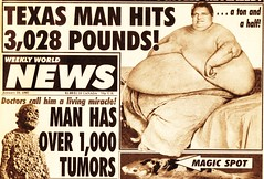 Big News of 1997 - Texas Man Hits 3028 Pounds! (ramalama_22) Tags: world mountain news man sex flesh living boat texas slim miracle clinton fat south small supermarket belly doctor tiny hillary lard huge 1997 diet weekly scandal plump journalism snide ton tabloid obese slender commentary bulk clinging insulting tumors warer festoon flab checkstand lardbucket