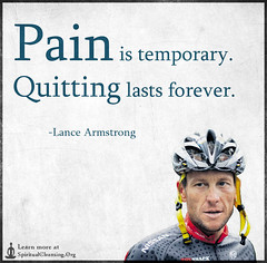 SpiritualCleansing.Org - Love, Wisdom, Inspirational Quotes & Images (SpiritualCleansing) Tags: pain attitude forever quitting temporary lancearmstrong motivational consequences encouraging