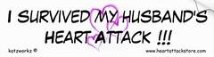I Survived My Husband's Heart Attack Bumper Sticker (Paradise Photos) Tags: shirt tshirt depression lad cpr cvd heartdisease anxiety heartattack stent brokenheart teeshirts diabetes aed bhf britishheartfoundation widowmaker celebratelife triplebypass panicattack heartfoundation arrhythmia heartdiseaseawareness cardiacarrest myocardialinfarction atrialfibrillation ventricularfibrillation cardioversion bypasssurgery cabg defibrillation suddencardiacarrest zipperclub cardiovasculardisease mendedheart coronarybypasssurgery cardiacrehabilitation automatedexternaldefibrillation heartattacksurvivor
