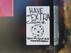 Have an extra cookie - you might die tomorrow (Fred:) Tags: have an extra cookie you might die tomorrow sticker label funny biscuit cookies montreal littleburgundy petitebourgogne stickers montréal chocolate chips biscuits food message uplifting positive motivation witty life now