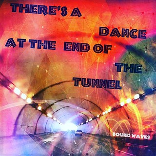 There's a Dance at the End of the Tunnel
