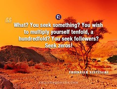 Friedrich Nietzsche Quote What? seek something? (Friends Quotes) Tags: followers friedrichnietzsche german hundredfold multiply nietzsche philosopher popularauthor seek something tenfold what wish yourself zeros