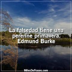 La falsedad tiene una perenne primavera. Edmund Burke (Miles de Frases) Tags: frases quotes facebook citas celebres chistosas de amor para imagenes cursis amistad tristes bonitas la vida twitter