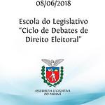 Escola do Legislativo - Ciclo de Debates de Direito Eleitoral 08/06/2018
