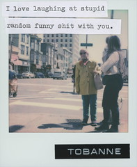 Instant message 12: I love laughing at stupid random funny shit with you. (tobannemessages) Tags: polaroid originals color film tobanne instant messages california hyde street san francisco ca sticker slap graffiti urban art text mixedmedia photography intersection crosswalk cars people