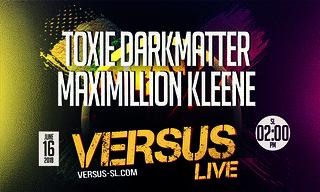 ++ TOXIE DARKMATTER & MAXIMILLION KLEENE CONCERT LIVE @ + VERSUS +