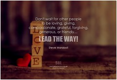 Steve Maraboli Don't wait for other people to be loving, giving, compassionate, grateful, forgiving, generous, or friendly...Lead the way! (symphony of love) Tags: stevemaraboli bethechange bethechangeyouwanttoseeintheworld bethesource quoteonbethechange picturequoteonbethechange makeadifference youcanmakeadifference makingadifference youarethechange symphonyoflove sol omrekindlingthelightwithin om quotation quote quoteoftheday quotetoliveby quotes qotd inspirationalquote inspirational inspiringquotes inspiration motivationalquotes motivatingquotes motivation dailymotivation dailyinspiration dailyquote potd picturequote picture pictureoftheday pictures