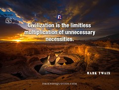 Mark Twain Quote Civilization limitless multiplication (Friends Quotes) Tags: american author civilization limitless marktwain multiplication necessities popularauthor twain unnecessary