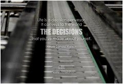 Neale Donald Walsch Life is a decision conveyor. It conveys to the world the decisions that you've made about yourself (symphony of love) Tags: nealedonaldwalsch choicesinlife choices choice choicequote makeachoice quoteonchoice lifeisachoice picturequoteonchoice symphonyoflove sol omrekindlingthelightwithin om decision decisions quotation quote quoteoftheday quotetoliveby quotes qotd inspirationalquote inspirational inspiringquotes inspiration motivationalquotes motivatingquotes motivation dailymotivation dailyinspiration dailyquote potd picturequote picture pictureoftheday pictures