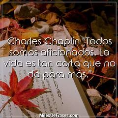 """Charles Chaplin """"Todos somos aficionados. La vida es tan corta que no da para más."""" (Miles de Frases) Tags: frases quotes facebook citas celebres chistosas de amor para imagenes cursis amistad tristes bonitas la vida twitter"""
