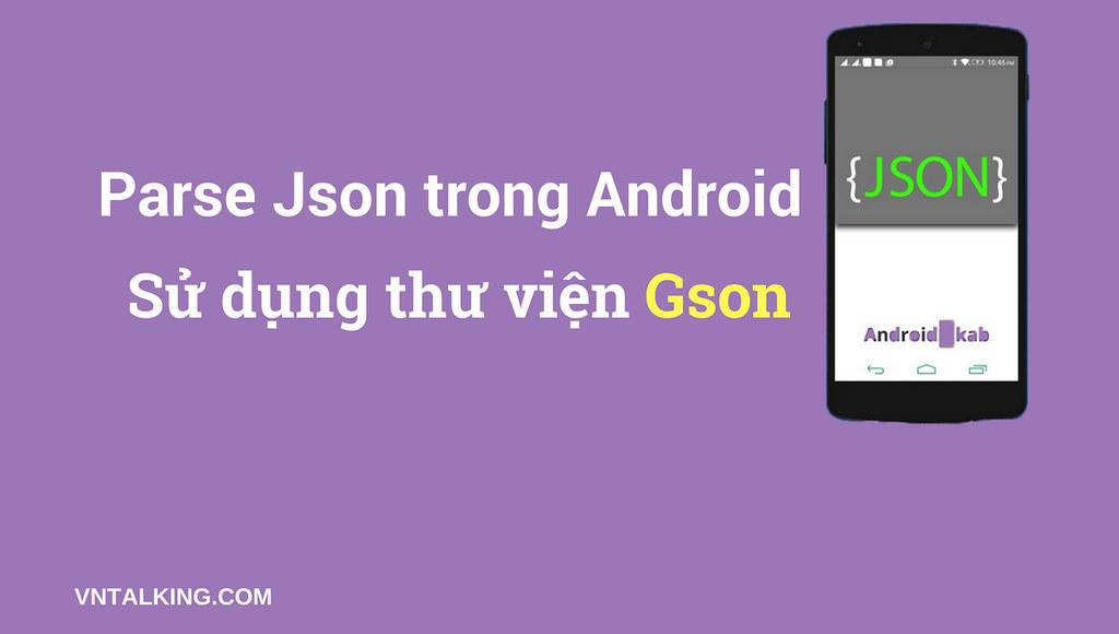 Parse Json trong Android- Đây là cách làm không thể dễ hơn!