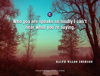 Ralph Waldo Emerson Quote Who speaks loudly