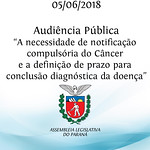 Audiência Pública sobre a necessidade de notificação compulsória do Câncer e a definição de prazo para conclusão diagnóstica da doença 05/06/2018