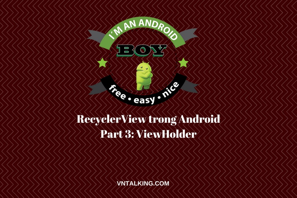 Hướng dẫn RecyclerView - Phần 3: ViewHolder trong Android