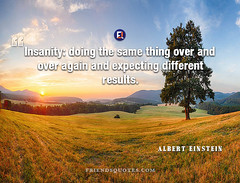 Albert Einstein Quote Insanity: doing same (Friends Quotes) Tags: alberteinstein different doing einstein expecting german insanity over physicist popularauthor results same thing