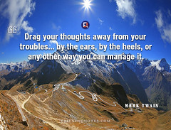 Mark Twain Quote Drag thoughts troubles (Friends Quotes) Tags: american author can drag ears heels it manage marktwain other popularauthor thoughts troubles twain way