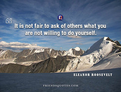 Eleanor Roosevelt Quote It fair ask (Friends Quotes) Tags: american ask eleanorroosevelt fair firstlady it others popularauthor roosevelt willing yourself