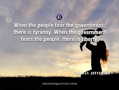 Thomas Jefferson Quote When people fear (Friends Quotes) Tags: american fear fears government jefferson liberty people popularauthor president there thomasjefferson tyranny when