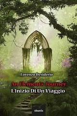 An Element's Journey - L'Inizio Di Un Viaggio (Boekshop.net) Tags: an element journey l di un viaggio lorenzo desiderio ebook bestseller free giveaway boekenwurm ebookshop schrijvers boek lezen lezenisleuk goedkoop webwinkel