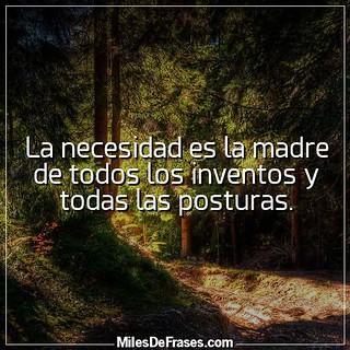 La necesidad es la madre de todos los inventos y todas las posturas.