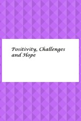 Positivity, Challenges and Hope (Paula Puddephatt) Tags: positivity challenges hope writing health unwell survivor chronicillness mentalhealth physicalhealth wellbeing survival
